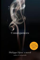 Consequences: A Novel