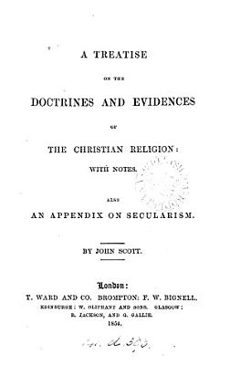 A treatise on the doctrines and evidences of the Christian religion  Also an appendix on secularism