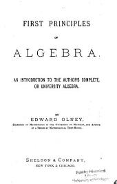 First Principles of Algebra: An Introduction to the Author's Complete, Or University Algebra