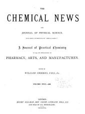"""The Chemical News and Journal of Industrial Science; with which is Incorporated the """"Chemical Gazette."""": A Journal of Practical Chemistry in All Its Applications to Pharmacy, Arts and Manufactures, Volume 18"""