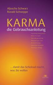 Karma - die Gebrauchsanleitung: ... damit das Schicksal macht, was Sie wollen