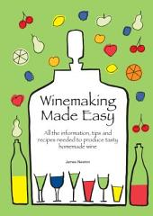 Winemaking Made Easy - Create the Perfect House Wine