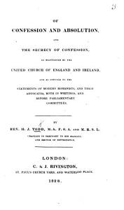 Of Confession and Absolution  and the secrecy of Confession  as maintained by the United Church of England and Ireland  and as opposed to the statements of modern Romanists and their advocates  etc Book