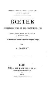 Goethe; ses prećurseurs et ses contemporains: Klopstock, Lessing, Herder, Wieland, Lavater; la jeunesse de Goethe, avec un discours sur les caracteres de la littérature clasique en Allemagne