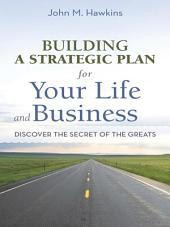Building a Strategic Plan for Your Life and Business: Discover the Secret of the Greats