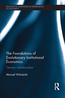 The Foundations of Evolutionary Institutional Economics