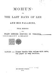 Mohun: Or, The Last Days of Lee and His Paladins : Final Memoirs of a Staff Officer Serving in Virginia, from the Mss. of Colonel Surry, of Eagle's Nest