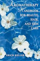 Aromatherapy Handbook for Beauty  Hair  and Skin Care PDF