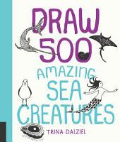 Draw 500 Amazing Sea Creatures PDF