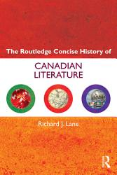 The Routledge Concise History Of Canadian Literature Book PDF