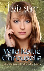 Wild Keltic Carouselle: Double Keltic Triad 4