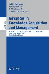 Advances in Knowledge Acquisition and Management: Pacific Rim Knowledge Acquisition Workshop, PKAW 2006, Guilin, China, August 7-8, 2006, Revised Selected Papers