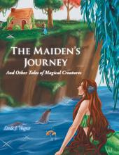The Maiden'S Journey: And Other Tales of Magical Creatures