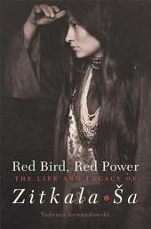 Red Bird, Red Power: The Life and Legacy of Zitkala-Ša