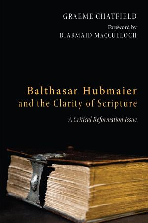Balthasar Hubmaier and the Clarity of Scripture PDF