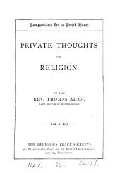 Private thoughts on religion. (Companions for a quiet hour).