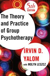 The Theory and Practice of Group Psychotherapy: Edition 5