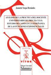 Análisis de la práctica del docente universitario de precálculo: Estudio de casos en la enseñanza de las funciones exponenciales