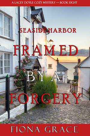 Framed by a Forgery  A Lacey Doyle Cozy Mystery   Book 8
