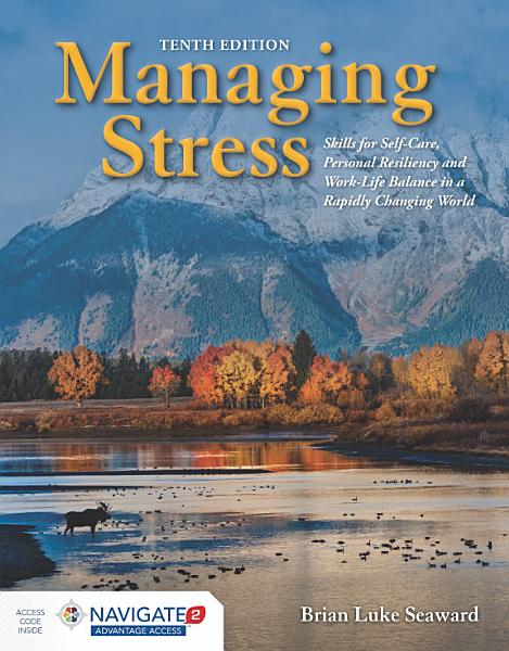 Download Managing Stress  Skills for Self Care  Personal Resiliency and Work Life Balance in a Rapidly Changing World Book