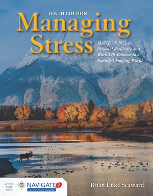 Managing Stress  Skills for Self Care  Personal Resiliency and Work Life Balance in a Rapidly Changing World PDF