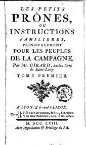Les petits prônes ou Instructions familières, principalement pour les peuples de la campagne: Volume1