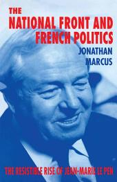 The National Front and French Politics: The Resistible Rise of Jean-Marie Le Pen