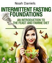 Intermittent Fasting Foundations: An Introduction To The Feast And Famine Diet