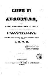 Clemente XIV y los jesuitas, o sea, Historia de la destruccion de los jesuitas