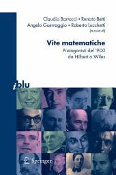 Vite matematiche: Protagonisti del '900, da Hilbert a Wiles