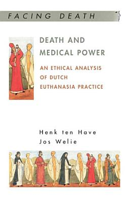 Death And Medical Power  An Ethical Analysis Of Dutch Euthanasia Practice PDF