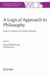 A Logical Approach to Philosophy: Essays in Honour of Graham Solomon