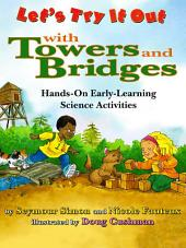 Lets Try It Out: With Towers and Bridges: Hands-On Early-Learning Science Activities