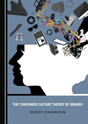 The Consumer Culture Theory of Brands