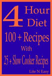 4 Hour Diet: 100 + Recipes With 25 + Slow Cooker Recipes