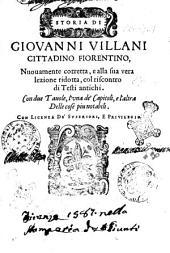 Storia di Giouanni Villani cittadino fiorentino, nuouamente corretta, e alla sua vera lezione ridotta, col riscontro di testi antichi. Con due tauole, l'vna de' capitoli, e l'altra delle cose piu notabili