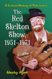 A Critical History of Television's The Red Skelton Show, 1951–1971