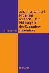 Mit allem rechnen - zur Philosophie der Computersimulation