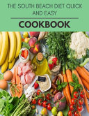The South Beach Diet Quick And Easy Cookbook Book