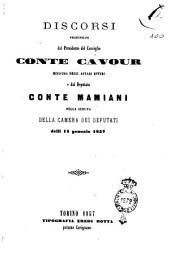 Discorsi pronunziati dal Presidente del Consiglio conte Cavour ministro degli affari esteri e dal deputato conte Mamiani nella seduta della Camera dei deputati delli 15 gennaio 1857