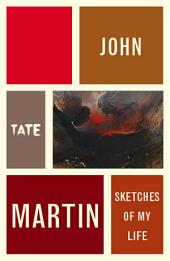 John Martin: Sketches of My Life