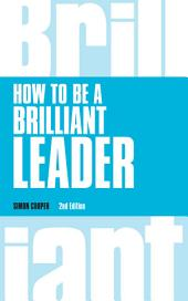 How to Be a Brilliant Leader, revised 2nd edn: Edition 2