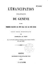 L'émancipation politique de Genève et les premières relations de cette ville avec les cités suisses: coup d'oeil historique