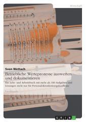 Betriebliche Werteprozesse auswerten und dokumentieren: Ein Lehr- und Arbeitsbuch mit mehr als 100 Aufgaben und Lösungen nicht nur für Personaldienstleistungskaufleute
