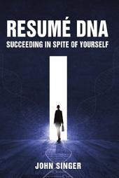 Resume DNA: Succeeding in Spite of Yourself