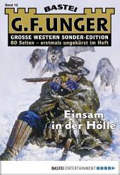 G. F. Unger Sonder-Edition 12 - Western: Einsam in der Hölle