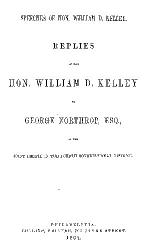 REPLIES OF THE HON. WILLIAM D. KELLEY TO GEORGE NORTHROP, ESQ. IN THE DEBATE IN THE FOURTH CONGRESSIONAL DISTRICT.