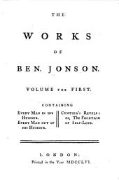 The Works of Ben. Jonson: Every man in his humour. Every man out of his humour. Cynthia's revels; or, the fountain of self-love