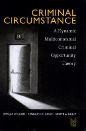 Criminal Circumstance: A Dynamic Multi-contextual Criminal Opportunity Theory