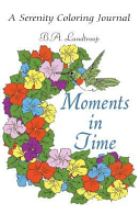 Moments in Time  A Serenity Coloring Journal PDF